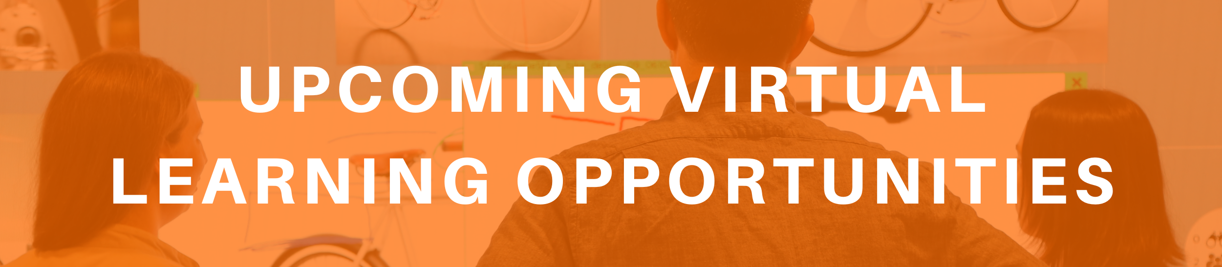 UPCOMING VIRTUAL LEARNING OPPORTUNITIES